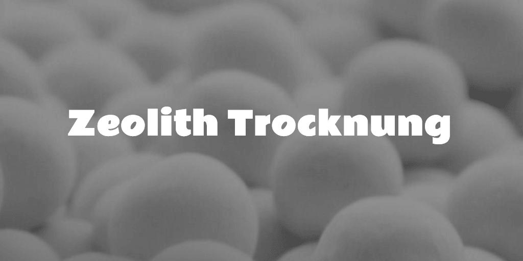 Zeolith Trocknung